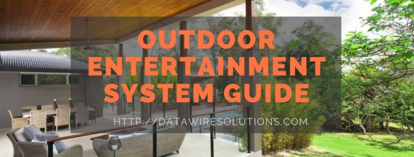 Outdoor Entertainment System Guide - Data Wire Solutions Westchester New York